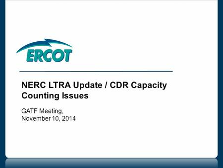NERC LTRA Update / CDR Capacity Counting Issues GATF Meeting, November 10, 2014.