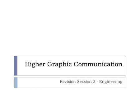 Higher Graphic Communication Revision Session 2 - Engineering.