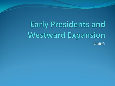 Early Presidents and Westward Expansion