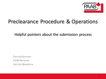 Preclearance Procedure & Operations Helpful pointers about the submission process 1 Dannie Newman PAAB Reviewer