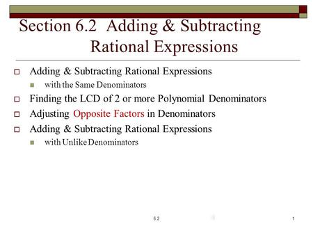 Section 6.2 Adding & Subtracting Rational Expressions  Adding & Subtracting Rational Expressions with the Same Denominators  Finding the LCD of 2 or.