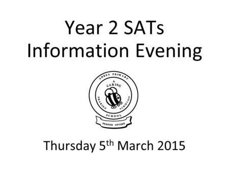 Year 2 SATs Information Evening Thursday 5th March 2015.