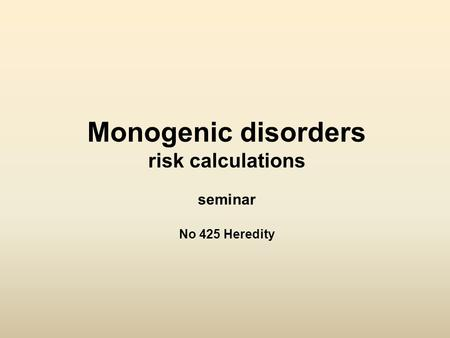 Monogenic disorders risk calculations seminar No 425 Heredity.