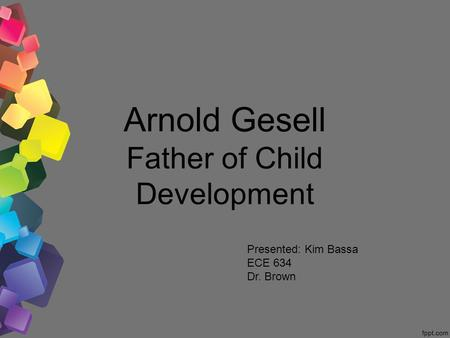 Arnold Gesell Father of Child Development