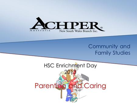 Community and Family Studies HSC Enrichment Day 2013 Parenting and Caring.
