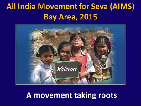 All India Movement for Seva (AIMS) Bay Area, 2015 A movement taking roots.