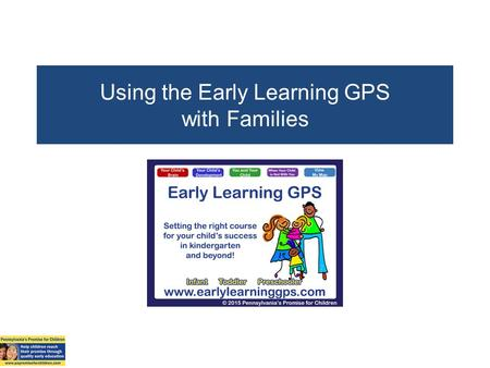 Using the Early Learning GPS with Families. www.earlylearninggps.com Registration.
