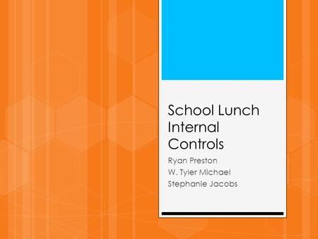 School Lunch Internal Controls Ryan Preston W. Tyler Michael Stephanie Jacobs.