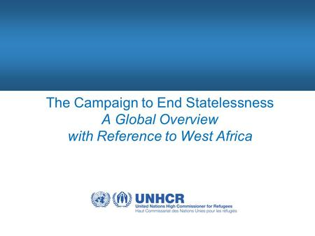 The Campaign to End Statelessness A Global Overview with Reference to West Africa.