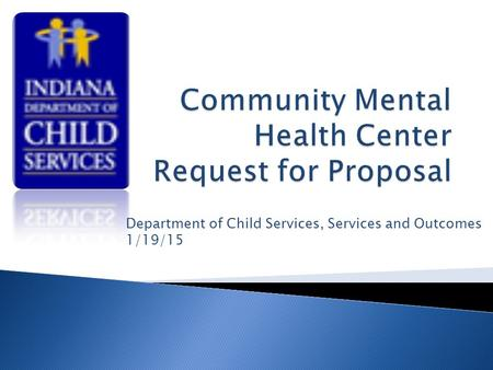 Department of Child Services, Services and Outcomes 1/19/15.