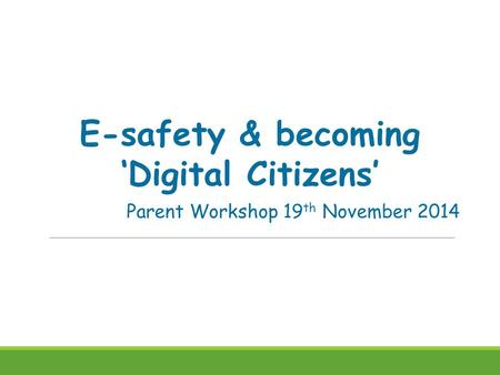 E-safety & becoming 'Digital Citizens' Parent Workshop 19 th November 2014.
