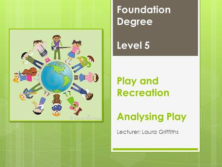 Foundation Degree Level 5 Play and Recreation Analysing Play