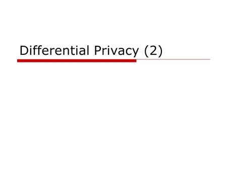 Differential Privacy (2). Outline  Using differential privacy Database queries Data mining  Non interactive case  New developments.