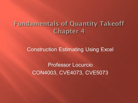 Construction Estimating Using Excel Professor Locurcio CON4003, CVE4073, CVE5073.