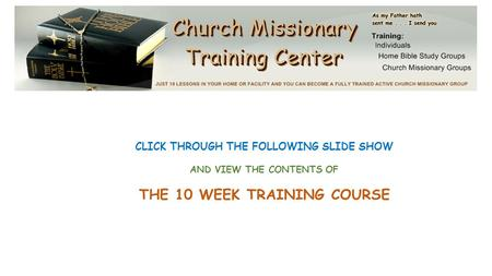 CLICK THROUGH THE FOLLOWING SLIDE SHOW AND VIEW THE CONTENTS OF THE 10 WEEK TRAINING COURSE.