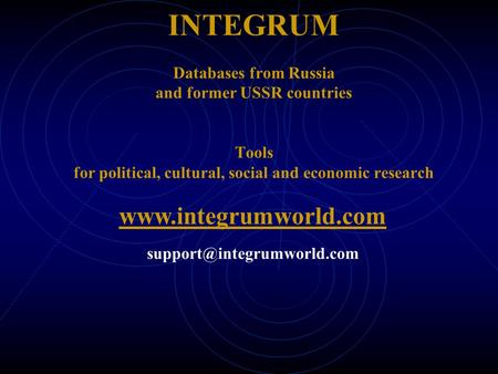 INTEGRUM Databases from Russia and former USSR countries Tools for political, cultural, social and economic research