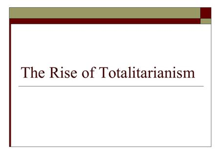 The Rise of Totalitarianism. I. Totalitarianism A. Definition: one-party dictatorship that regulates every aspect of citizens' lives; everything is subordinated.