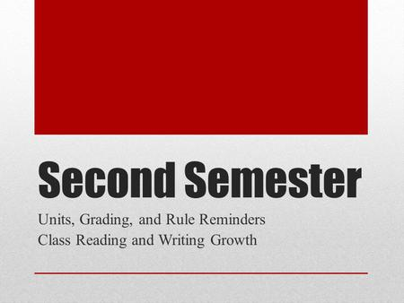 Second Semester Units, Grading, and Rule Reminders Class Reading and Writing Growth.