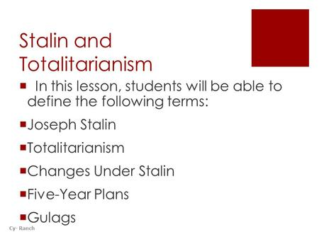 Stalin and Totalitarianism  In this lesson, students will be able to define the following terms:  Joseph Stalin  Totalitarianism  Changes Under Stalin.