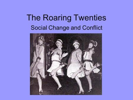 The Roaring Twenties Social Change and Conflict. Post War Period Period after WWI witnessed social change in the United States –Woman's Suffrage –The.