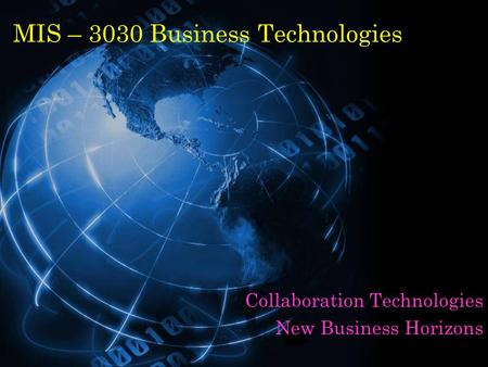 MIS – 3030 Business Technologies Collaboration Technologies New Business Horizons.