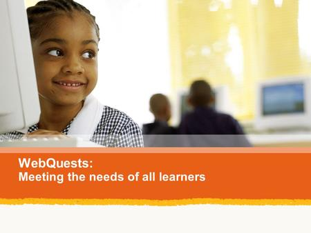 WebQuests: Meeting the needs of all learners. What is a WebQuest? On the next slide give an essential definition of what a WebQuest is. In other words.