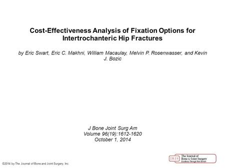 Cost-Effectiveness Analysis of Fixation Options for Intertrochanteric Hip Fractures by Eric Swart, Eric C. Makhni, William Macaulay, Melvin P. Rosenwasser,