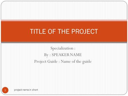 Specialization : By : SPEAKER NAME Project Guide : Name of the guide project name in short 1 TITLE OF THE PROJECT.