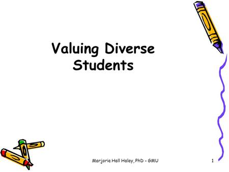 Marjorie Hall Haley, PhD - GMU1 Valuing Diverse Students.