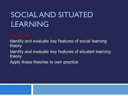 Social and Situated Learning