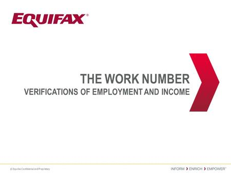 © Equifax Confidential and Proprietary THE WORK NUMBER VERIFICATIONS OF EMPLOYMENT AND INCOME 1.