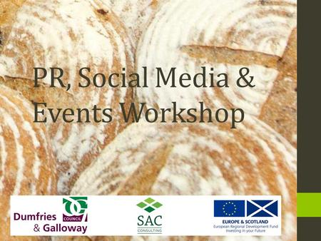PR, Social Media & Events Workshop. WorkshopsProposed Date Introduction workshop / The Food & Drink Sector 31 st October PR, Social Media & Events14 th.