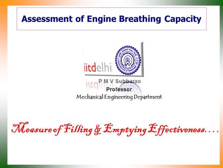 Assessment of Engine Breathing Capacity P M V Subbarao Professor Mechanical Engineering Department Measure of Filling & Emptying Effectiveness….