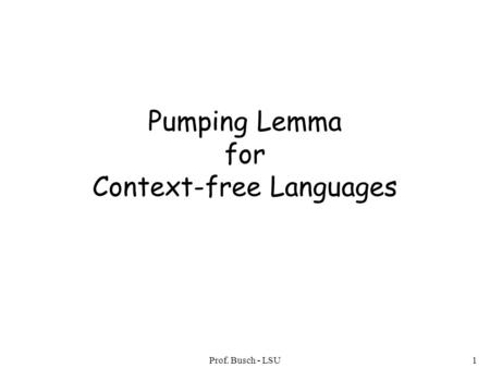 Prof. Busch - LSU1 Pumping Lemma for Context-free Languages.