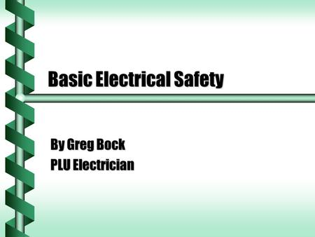Basic Electrical Safety By Greg Bock PLU Electrician.