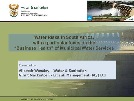 "PRESENTATION TITLE Presented by: Name Surname Directorate Date Water Risks in South Africa, with a particular focus on the ""Business Health"" of Municipal."