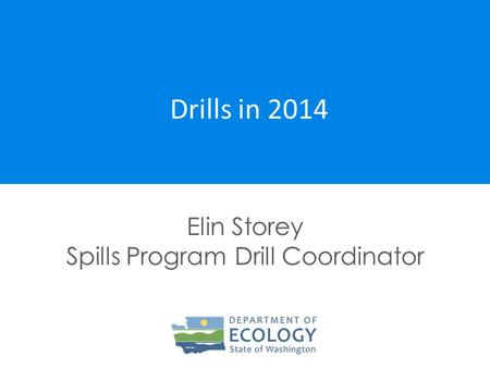 Drills in 2014 Elin Storey Spills Program Drill Coordinator.