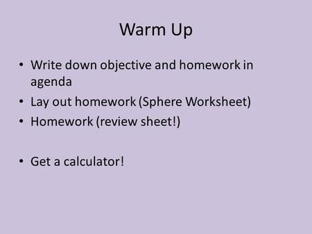 Warm Up Write down objective and homework in agenda
