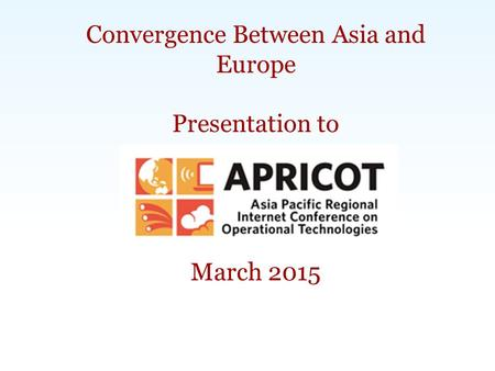 Carlsbad, CA | Washington, DC | Exeter, UK | Singapore |  | Convergence Between Asia and Europe Presentation.