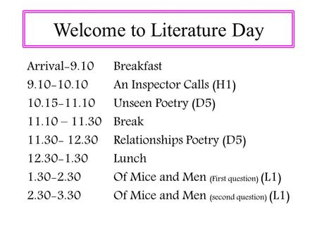 Welcome to Literature Day. Skills targeted: AO1 Respond to texts critically and imaginatively; select and evaluate relevant textual detail to illustrate.