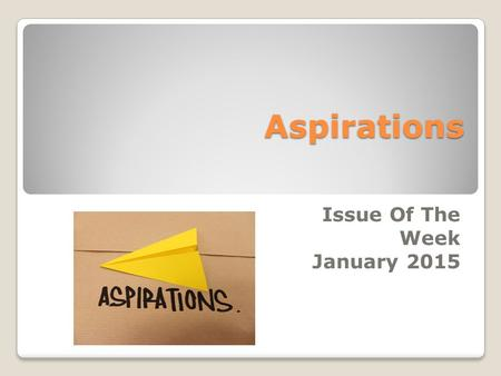 Aspirations Issue Of The Week January 2015. Definitions Strong desire or ambition, as for advancement, honour, etc. Strong desire to achieve something,