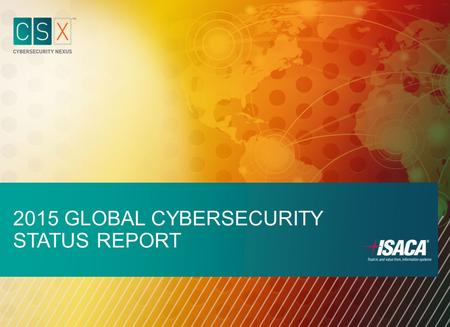 2015 GLOBAL CYBERSECURITY STATUS REPORT. 2015 Global Cybersecurity Status Report Companies and government organizations worldwide are focusing on cybersecurity.