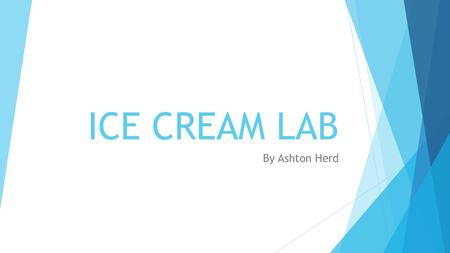 ICE CREAM LAB By Ashton Herd.