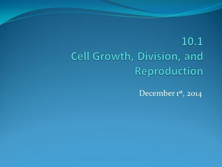 December 1 st, 2014. Chapter 10 Big Ideas in Biology = 1) 2) Essential Question = How does a cell produce a new cell?