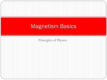 Principles of Physics Magnetism Basics. Magnets Any object with the ability to exert forces on other magnets or magnetic materials (iron, cobalt, nickel)