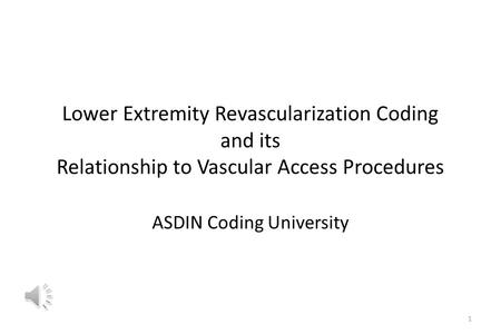 Lower Extremity Revascularization Coding and its Relationship to Vascular Access Procedures ASDIN Coding University 1.