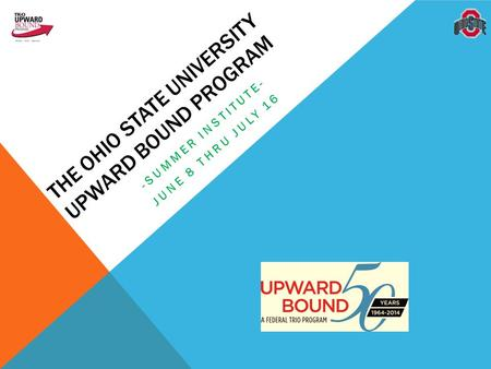 THE OHIO STATE UNIVERSITY UPWARD BOUND PROGRAM -SUMMER INSTITUTE- JUNE 8 THRU JULY 16.