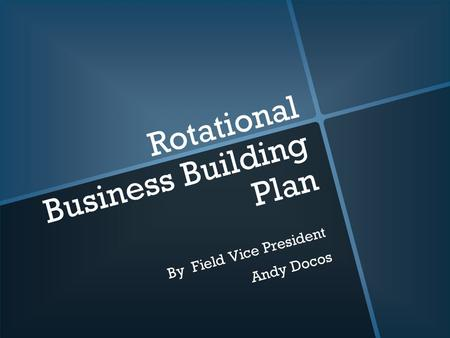 Rotational Business Building Plan By Field Vice President Andy Docos.