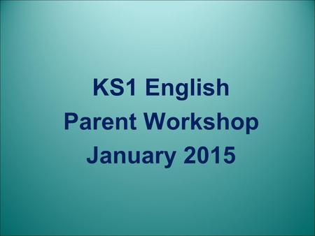 KS1 English Parent Workshop January 2015. Agenda English and the 2014 Curriculum How we teach SPaG Sample questions from the 2016 SPaG test How to help.