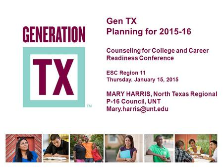 © Texas Higher Education Coordinating Board 2010 Gen TX Planning for 2015-16 Counseling for College and Career Readiness Conference ESC Region 11 Thursday.